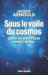 Sous le voile du cosmos : Quand les scientifiques parlent de dieu par Jacques Arnould