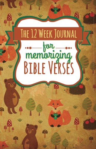 The 12 Week Journal for Memorizing Bible Verses (Forest Animals Cover): a homeschool workbook for hiding God's Word in your heart