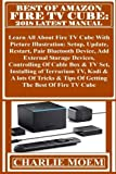 BEST OF AMAZON FIRE TV  CUBE: 2018 Latest Manual: Learn All About Fire TV Cube With Picture  Illustration: Setup, Update, Restart, Pair  Bluetooth ... lots Of Tricks & Tips Of  Getting The Best...