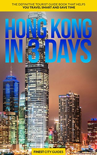 Hong Kong in 3 Days: The Definitive Tourist Guide Book That Helps You Travel Smart and Save Time (Hong Kong Travel Guide)