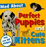 Mad about Perfect Puppies and Cute Kittens, Sarah Creese, 1848790066