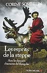 Les esprits de la steppe : Avec les derniers chamanes de Mongolie par Sombrun