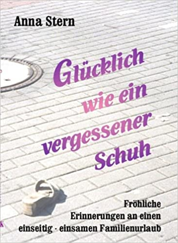 Livres Epub à téléchargement gratuit Glücklich wie ein vergessener Schuh (Livre en allemand) PDF by Anna Stern
