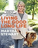Book cover from Living the Good Long Life: A Practical Guide to Caring for Yourself and Others by Martha Stewart