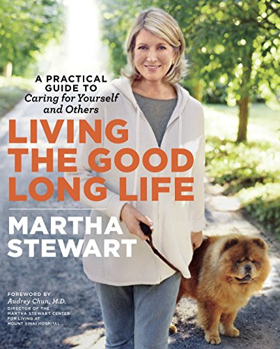 Living the Good Long Life: A Practical Guide to Caring for Yourself and Others from Clarkson Potter Publishers