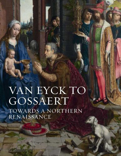 Van Eyck to Gossaert: Towards a Northern Renaissance