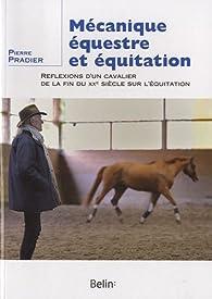 Mécanique équestre et équitation : Réflexions d'un cavalier de la fin du XXe siècle sur l'équitation par Pierre Pradier