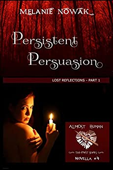 Persistent Persuasion: Lost Reflections - Part 1 (ALMOST HUMAN - The First Series Book 4) by [Nowak, Melanie]