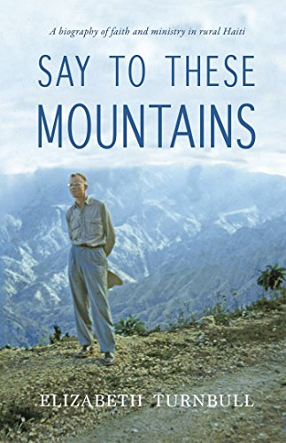 Say to These Mountains: A Biography of Faith and Ministry in Rural Haiti by [Turnbull, Elizabeth]