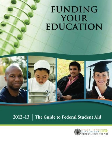 Funding Your Education: The Guide to Federal Student Aid | 2012?13