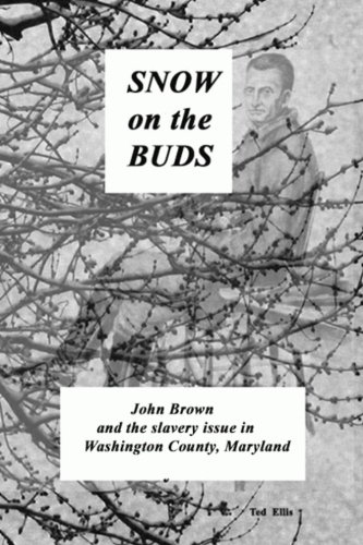Snow on the Buds: John Brown and the Slavery Issue in Washington County Maryland