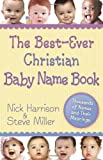 The Best-Ever Christian Baby Name Book, Nick Harrison and Steve Miller, 0736919945