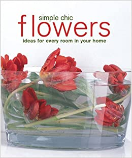 Book Simple Chic Flowers: Ideas for Every Room in Your Home (Compact)