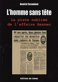 L'Homme sans tête : La piste oubliée de l'affaire Seznec par Annick Caraminot