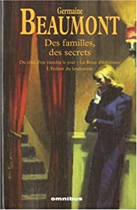 Des familles, des secrets : Du côté d'où viendra le jour ; La Roue d'infortune ; L'Enfant du lendemain par Germaine Beaumont
