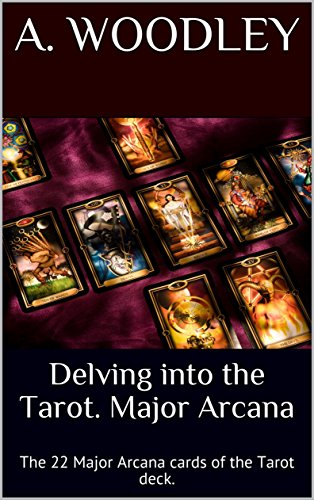 Delving into the Tarot. Major Arcana: The 22 Major Arcana cards of the Tarot deck.