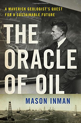The Oracle Of Oil  A Maverick Geologists Quest For A Sustainable Future