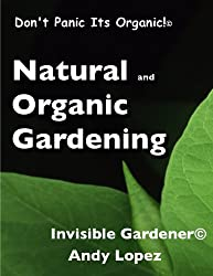 Invisible Gardener's Organic Gardening Guide (invisible Gardener's Organic and Natural Gardening Series Book 20)