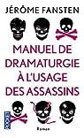 Manuel de dramaturgie à l'usage des assassins par Fansten