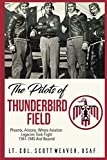 The Pilots of Thunderbird Field: Where Aviation Legacies Took Flight. 1941-1945 and Beyond.