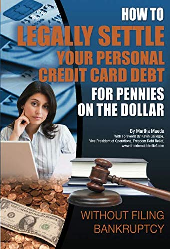 (How to Legally Settle Your Personal Credit Card Debt for Pennies on the Dollar Without Filing Bankruptcy)