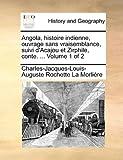 Angola, Histoire Indienne, Ouvrage Sans Vraisemblance, Suivi D'Acajou et Zirphile, Conte, Charles-Jacques-Louis-Augu La Morlière, 1140853597