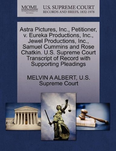 Astra Pictures, Inc., Petitioner, v. Eureka Productions, Inc., Jewel Productions, Inc., Samuel Cummins and Rose Chatkin. U.S. Supreme Court Transcript of Record with Supporting Pleadings
