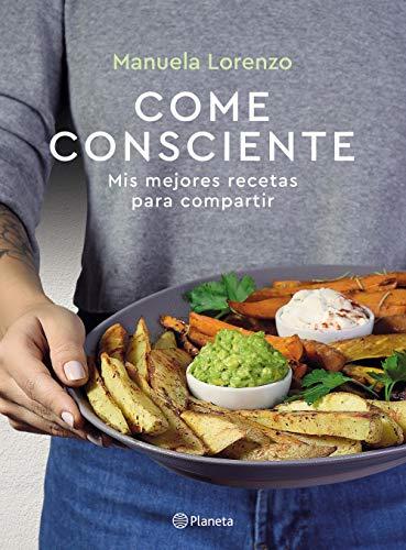 Come consciente: Mis mejores recetas para compartir por Manuela Lorenzo