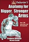 Delavier's Anatomy for Bigger, Stronger Arms