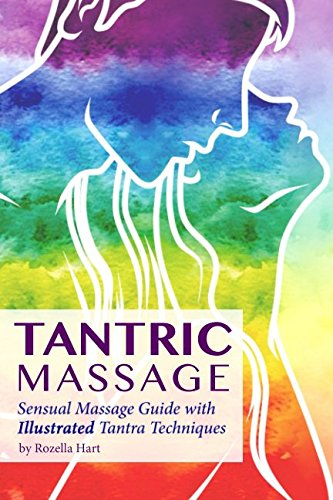 Tantric Massage: Sensual Massage Guide to Tantra Massage with Illustrated Tantra (Sensual Guide)