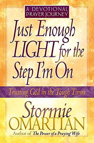 (Just Enough Light for the Step I'm On--A Devotional Prayer Journey (Trusting God in the Tough Times))