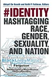 "Abigail De Kosnik and Keith P. Feldman, ""#Identity: Hashtagging Race, Gender, Sexuality, and Nation"" (U Michigan Press, 2019)"