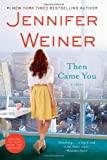 Then Came You, Jennifer Weiner, 1451617739