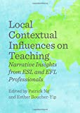 img - for Local Contextual Influences on Teaching: Narrative Insights from ESL and EFL Professionals (Multicultural and Intercultural Education) book / textbook / text book