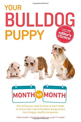 Your Bulldog Puppy Month by Month: Everything you need to know at each stage to ensure your cute & playful puppy gr (Bulldog Puppies)