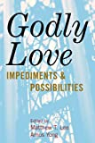 img - for Godly Love: Impediments and Possibilities book / textbook / text book
