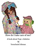 How Do I Take Care Of Me?: A book about type 1 diabetes (Learning to Live with Diabetes for Children)