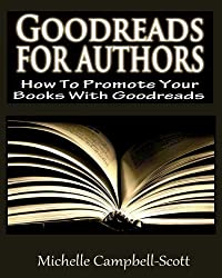 Goodreads for Authors by Campbell-Scott, Michelle published by CreateSpace Independent Publishing Platform (2013)