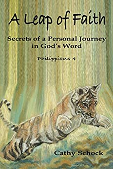 A Leap Of Faith: A Personal Journey With God Revealing Secrets In His Word by [Schock, Cathy]