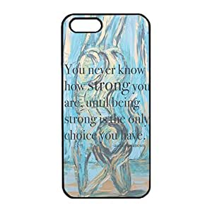 iPhone 5/5S Case,Fashion Durable Black Side Diy design for Apple iPhone 5/5S(4.0 inch),PC material iPhone 5/5S Cover ,Safeguard Phone from Damage ,Designed Specially Pattern from our Life with Quotes,you never know how strong you are until being strong is the only choice you have . by ruishername