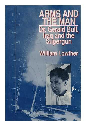 Arms and the Man: Dr. Gerald Bull, Iraq and the Supergun