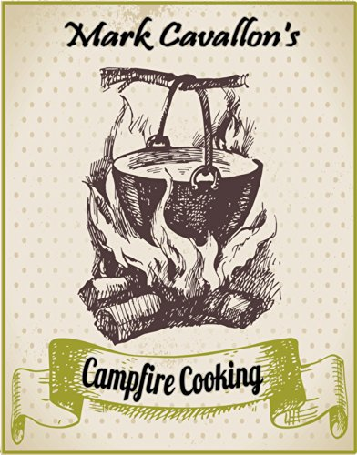 Campfire Cooking: Recipes for Ravenous Adventurers (Quick and Easy Meals - Grilling 'n' Camping Cookbook Series)