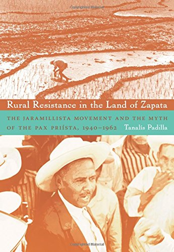 Rural Resistance in the Land of Zapata: The Jaramillista Movement and the Myth of the Pax-Priísta, 1940–1962