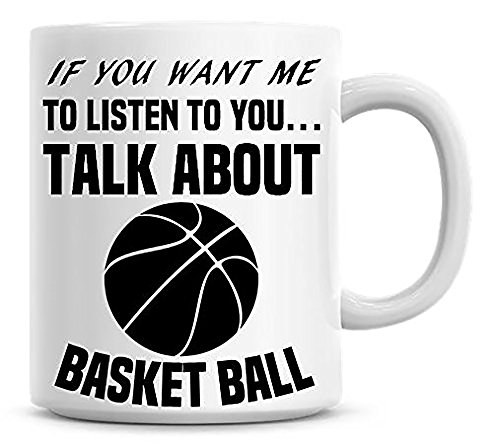 If You Want Me To Listen To You. Talk About Basket Ball Coffee Mug, Ceramic Mug, Christmas Gift, Birthday Gift, Anniversary Gift, Gift For Him, Gift For Her, Gift Idea For Friends, 11oz 15oz]()