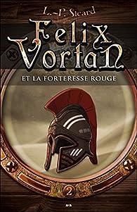 Felix Vortan, tome 2 : Felix Vortan et la Forteresse rouge par Louis-Pier Sicard