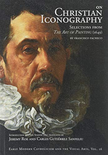 On Christian Iconography: Selections from the Art of Painting (1649) (Early Modern Catholicism and the Visual Arts)