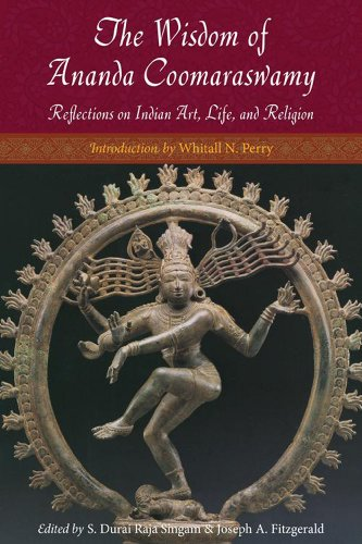 The Wisdom of Ananda Coomaraswamy: Reflections on Indian Art, Life, and Religion (Perennial Philosophy)