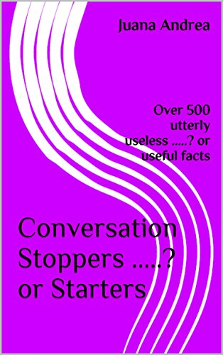 Conversation Stoppers .? or Starters: Over 500 utterly useless .? or useful facts (Fact Or Fiction Quiz Questions And Answers)