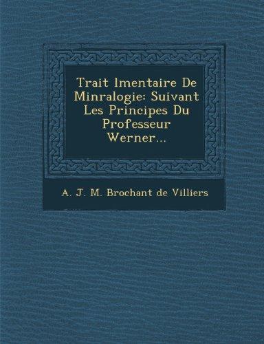 Trait L Mentaire de Min Ralogie: Suivant Les Principes Du Professeur Werner... (French Edition)