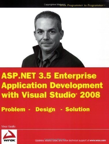 ASP.NET 3.5 Enterprise Application Development with Visual Studio 2008: Problem Design Solution (Wrox Programmer to Programmer) by Varallo, Vincent published by John Wiley & Sons (2009) by John Wiley & Sons